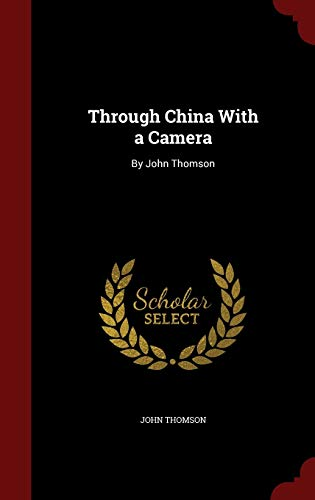 9781296594183: Through China With a Camera: By John Thomson