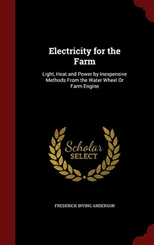 9781296594763: Electricity for the Farm: Light, Heat and Power by Inexpensive Methods From the Water Wheel Or Farm Engine