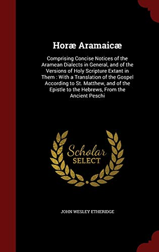 9781296597504: Horæ Aramaicæ: Comprising Concise Notices of the Aramean Dialects in General, and of the Versions of Holy Scripture Extant in Them : With a ... to the Hebrews, From the Ancient Peschi