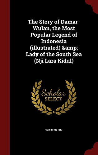 9781296598013: The Story of Damar-Wulan, the Most Popular Legend of Indonesia (illustrated) & Lady of the South Sea (Nji Lara Kidul)