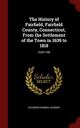 9781296605117: The History of Fairfield, Fairfield County, Connecticut, From the Settlement of the Town in 1639 to 1818: 1639-1700