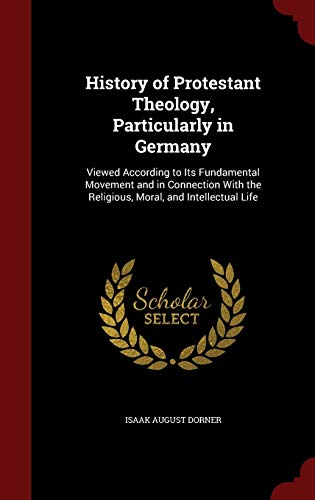 9781296605322: History of Protestant Theology, Particularly in Germany: Viewed According to Its Fundamental Movement and in Connection With the Religious, Moral, and Intellectual Life