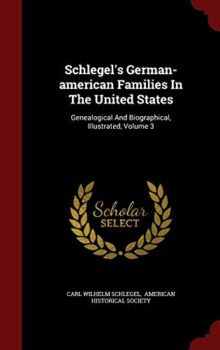 9781296609436: Schlegel's German-american Families In The United States: Genealogical And Biographical, Illustrated, Volume 3