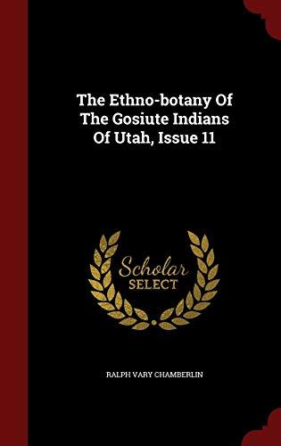 9781296609672: The Ethno-botany Of The Gosiute Indians Of Utah, Issue 11