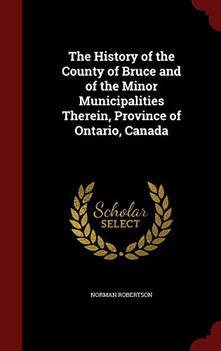 9781296610159: The History of the County of Bruce and of the Minor Municipalities Therein, Province of Ontario, Canada
