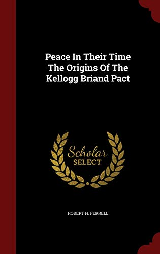 9781296619763: Peace In Their Time The Origins Of The Kellogg Briand Pact
