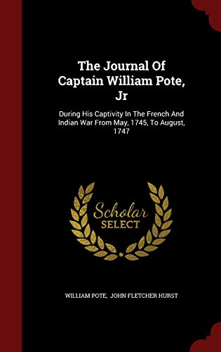 9781296622039: The Journal Of Captain William Pote, Jr: During His Captivity In The French And Indian War From May, 1745, To August, 1747