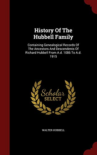 9781296623593: History Of The Hubbell Family: Containing Genealogical Records Of The Ancestors And Descendents Of Richard Hubbell From A.d. 1086 To A.d. 1915