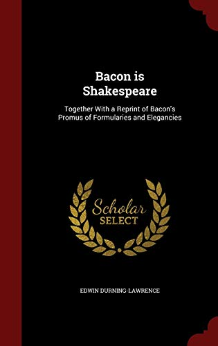9781296624583: Bacon Is Shakespeare: Together with a Reprint of Bacon's Promus of Formularies and Elegancies