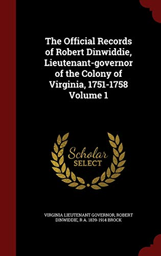 9781296626808: The Official Records of Robert Dinwiddie, Lieutenant-governor of the Colony of Virginia, 1751-1758 Volume 1
