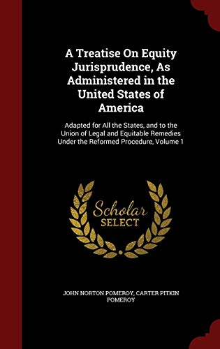 9781296631444: A Treatise On Equity Jurisprudence, As Administered in the United States of America: Adapted for All the States, and to the Union of Legal and Equitable Remedies Under the Reformed Procedure, Volume 1