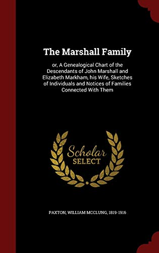 9781296632410: The Marshall Family: or, A Genealogical Chart of the Descendants of John Marshall and Elizabeth Markham, his Wife, Sketches of Individuals and Notices of Families Connected With Them