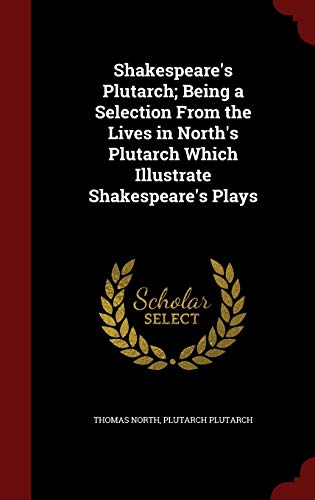 9781296634353: Shakespeare's Plutarch; Being a Selection From the Lives in North's Plutarch Which Illustrate Shakespeare's Plays