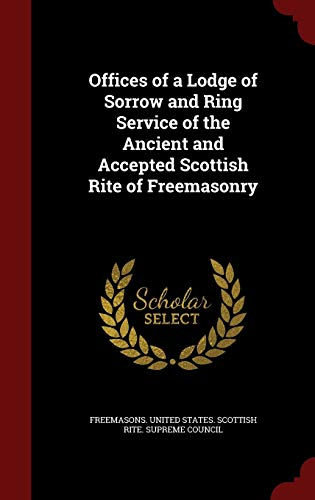 9781296635589: Offices of a Lodge of Sorrow and Ring Service of the Ancient and Accepted Scottish Rite of Freemasonry