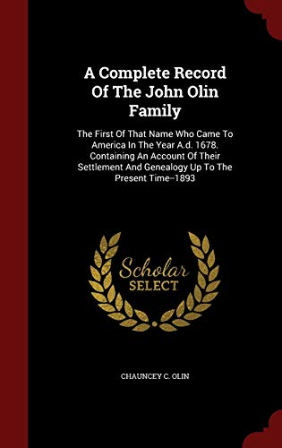 9781296635732: A Complete Record Of The John Olin Family: The First Of That Name Who Came To America In The Year A.d. 1678. Containing An Account Of Their Settlement And Genealogy Up To The Present Time--1893