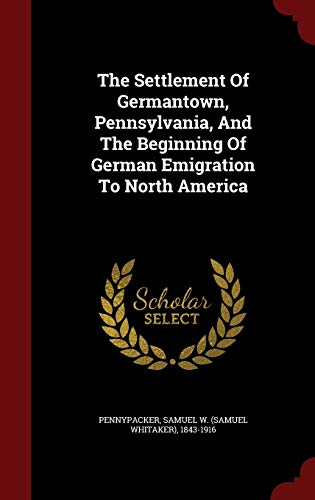 9781296636081: The Settlement Of Germantown, Pennsylvania, And The Beginning Of German Emigration To North America
