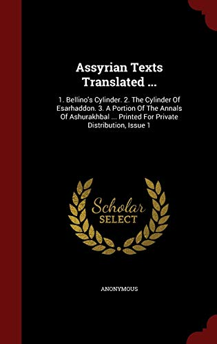 9781296636371: Assyrian Texts Translated ...: 1. Bellino's Cylinder. 2. The Cylinder Of Esarhaddon. 3. A Portion Of The Annals Of Ashurakhbal ... Printed For Private Distribution, Issue 1