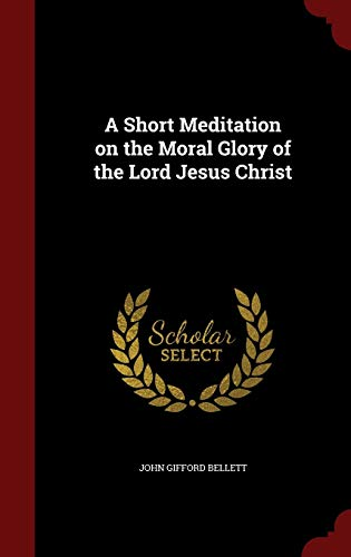 9781296639013: A Short Meditation on the Moral Glory of the Lord Jesus Christ