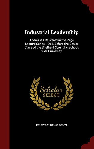 9781296642051: Industrial Leadership: Addresses Delivered in the Page Lecture Series, 1915, Before the Senior Class of the Sheffield Scientific School, Yale University