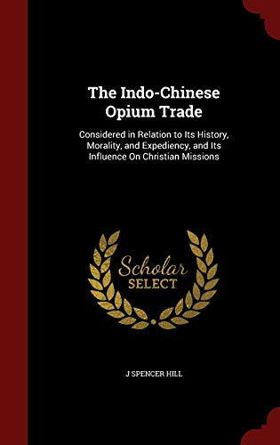 9781296643478: The Indo-Chinese Opium Trade: Considered in Relation to Its History, Morality, and Expediency, and Its Influence On Christian Missions