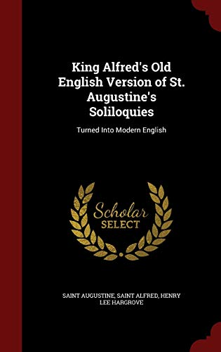 9781296644376: King Alfred's Old English Version of St. Augustine's Soliloquies: Turned Into Modern English