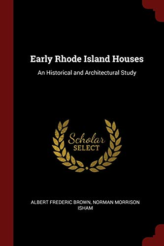 Early Rhode Island Houses: An Historical and: Albert Frederic Brown,