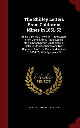 9781296657666: The Shirley Letters From California Mines in 1851-52: Being a Series Of Twenty-Three Letters From Dame Shirley (Mtrs. Louise Amelia Knapp Smith ... Pioneer Magazine Of 1854-55, With Synopses Of