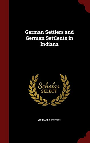 9781296666484: German Settlers and German Settlents in Indiana