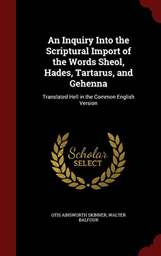 9781296691400: An Inquiry Into the Scriptural Import of the Words Sheol, Hades, Tartarus, and Gehenna: Translated Hell in the Common English Version
