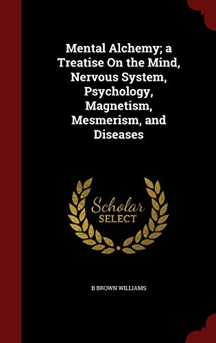 9781296704704: Mental Alchemy; a Treatise On the Mind, Nervous System, Psychology, Magnetism, Mesmerism, and Diseases