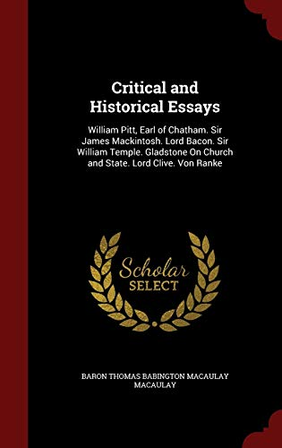 9781296711559: Critical and Historical Essays: William Pitt, Earl of Chatham. Sir James Mackintosh. Lord Bacon. Sir William Temple. Gladstone On Church and State. Lord Clive. Von Ranke