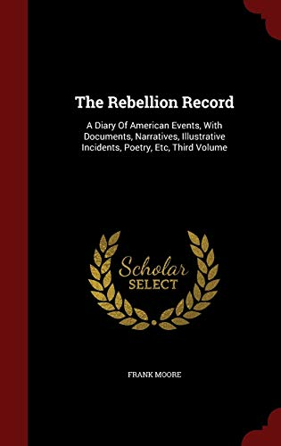 9781296715106: The Rebellion Record: A Diary Of American Events, With Documents, Narratives, Illustrative Incidents, Poetry, Etc, Third Volume