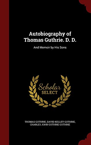 9781296717056: Autobiography of Thomas Guthrie. D. D.: And Memoir by His Sons