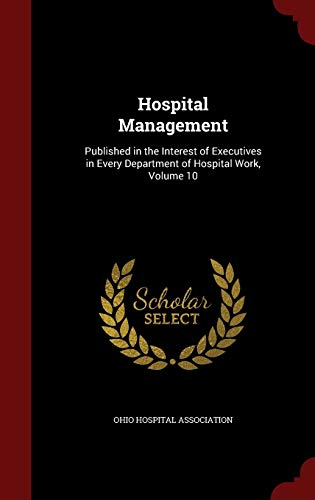 9781296733247: Hospital Management: Published in the Interest of Executives in Every Department of Hospital Work, Volume 10