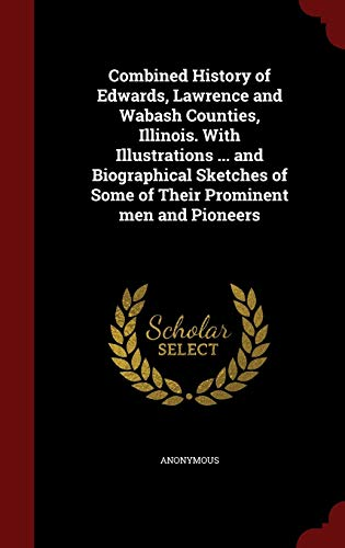 9781296736347: Combined History of Edwards, Lawrence and Wabash Counties, Illinois. With Illustrations ... and Biographical Sketches of Some of Their Prominent men and Pioneers