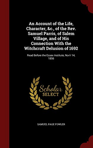 9781296742805: An Account of the Life, Character, &c., of the Rev. Samuel Parris, of Salem Village, and of His Connection With the Witchcraft Delusion of 1692: Read Before the Essex Institute, Nov'r 14, 1856