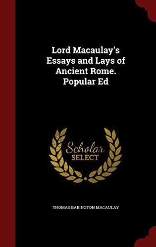 Lord Macaulay's Essays and Lays of Ancient: Macaulay, Thomas Babington