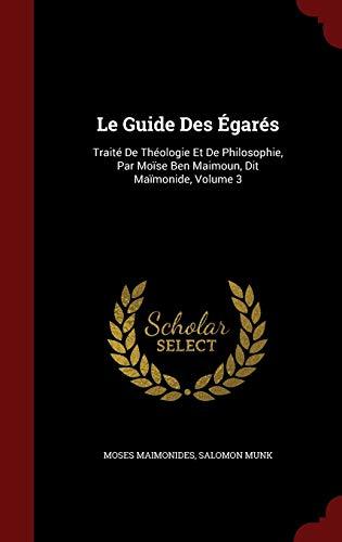 9781296744168: Le Guide Des Egares: Traite de Theologie Et de Philosophie, Par Moise Ben Maimoun, Dit Maimonide, Volume 3