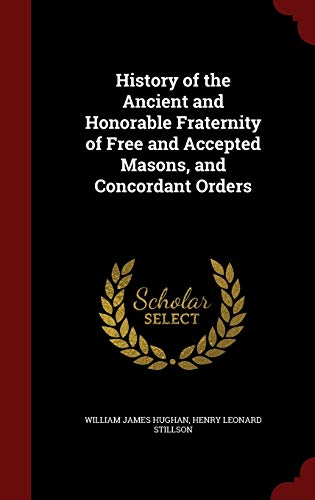 9781296746728: History of the Ancient and Honorable Fraternity of Free and Accepted Masons, and Concordant Orders