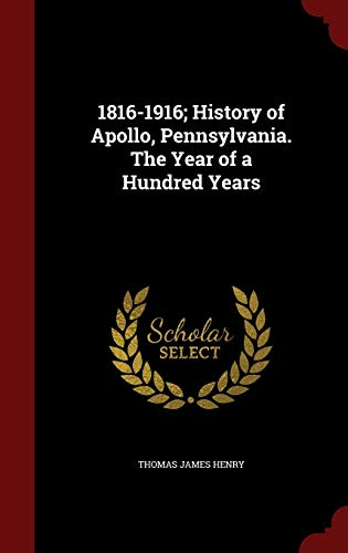 9781296748692: 1816-1916; History of Apollo, Pennsylvania. The Year of a Hundred Years