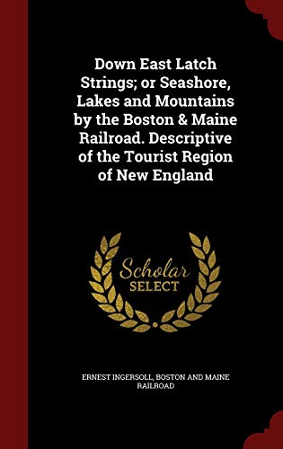 9781296749095: Down East Latch Strings; or Seashore, Lakes and Mountains by the Boston & Maine Railroad. Descriptive of the Tourist Region of New England