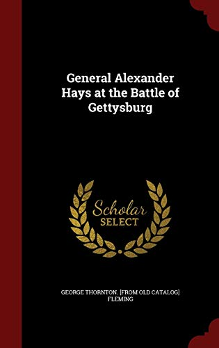 General Alexander Hays at the Battle of Gettysburg: Fleming, George Thornton. [from old cata