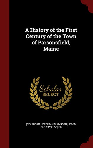 9781296751838: A History of the First Century of the Town of Parsonsfield, Maine