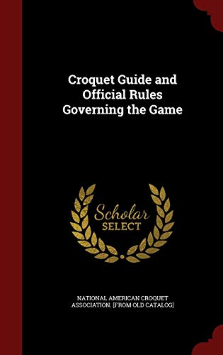 9781296754648: Croquet Guide and Official Rules Governing the Game