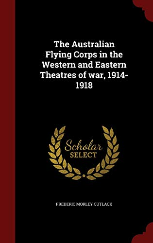 9781296757120: The Australian Flying Corps in the Western and Eastern Theatres of war, 1914-1918