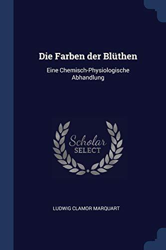 Die Farben Der Blthen: Eine Chemisch-Physiologische Abhandlung: Marquart, Ludwig Clamor