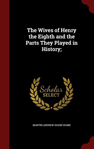 9781296759339: The Wives of Henry the Eighth and the Parts They Played in History;