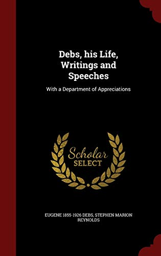 9781296762230: Debs, his Life, Writings and Speeches: With a Department of Appreciations