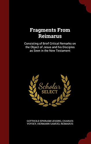 9781296762810: Fragments From Reimarus: Consisting of Brief Critical Remarks on the Object of Jesus and his Disciples as Seen in the New Testament