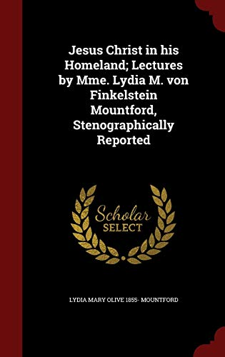 9781296768416: Jesus Christ in his Homeland; Lectures by Mme. Lydia M. von Finkelstein Mountford, Stenographically Reported